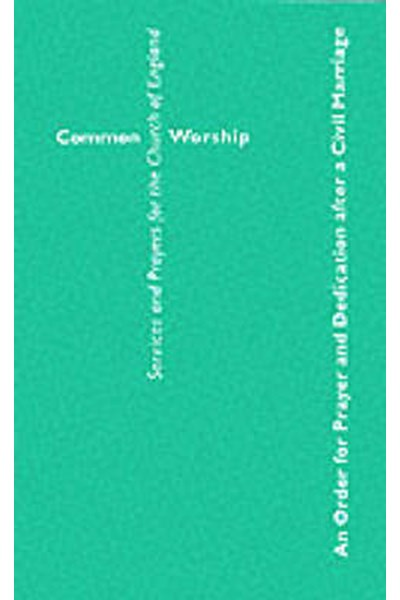 Common Worship: An Order of Prayer and Dedication After a Civil Marriage