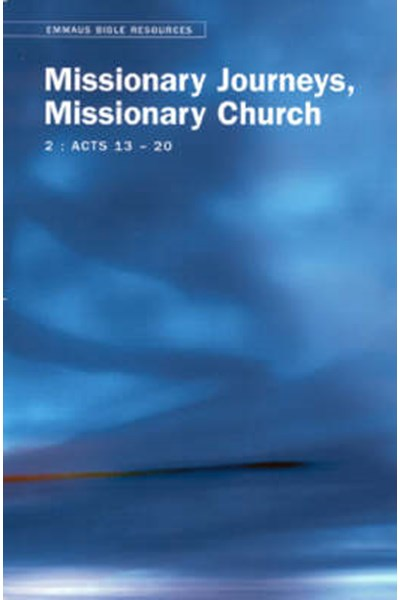 Emmaus Bible Resources: Missionary Journeys, Missionary Church