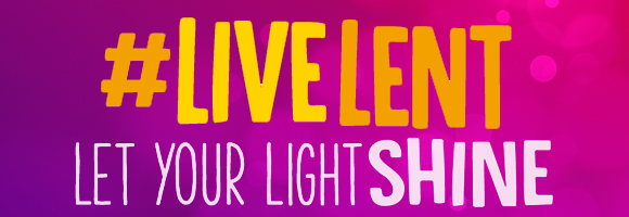 Live Lent: Let Your Light Shine